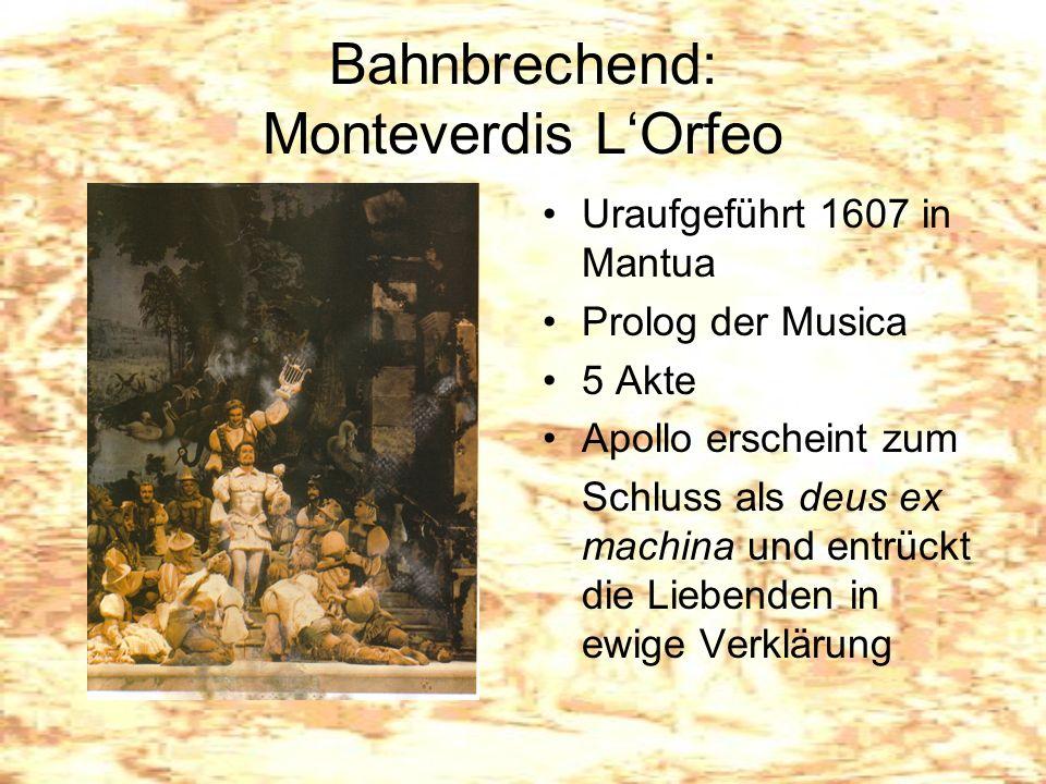 Bahnbrechend: Monteverdis LOrfeo Uraufgeführt 1607 in Mantua Prolog der Musica 5 Akte Apollo erscheint zum Schluss als deus ex machina und entrückt di