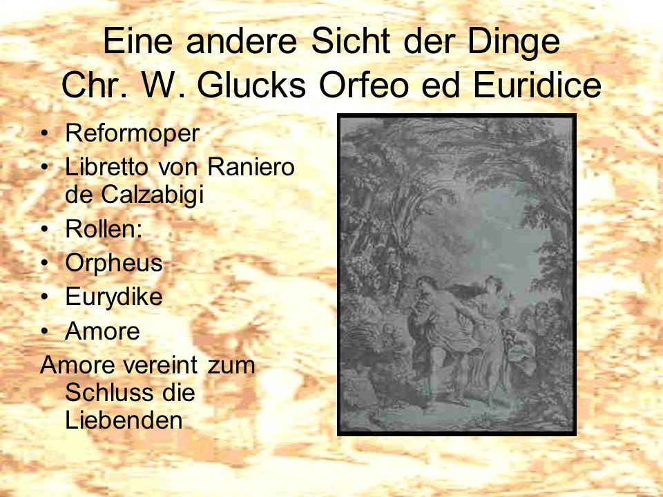 Eine andere Sicht der Dinge Chr. W. Glucks Orfeo ed Euridice Reformoper Libretto von Raniero de Calzabigi Rollen: Orpheus Eurydike Amore Amore vereint