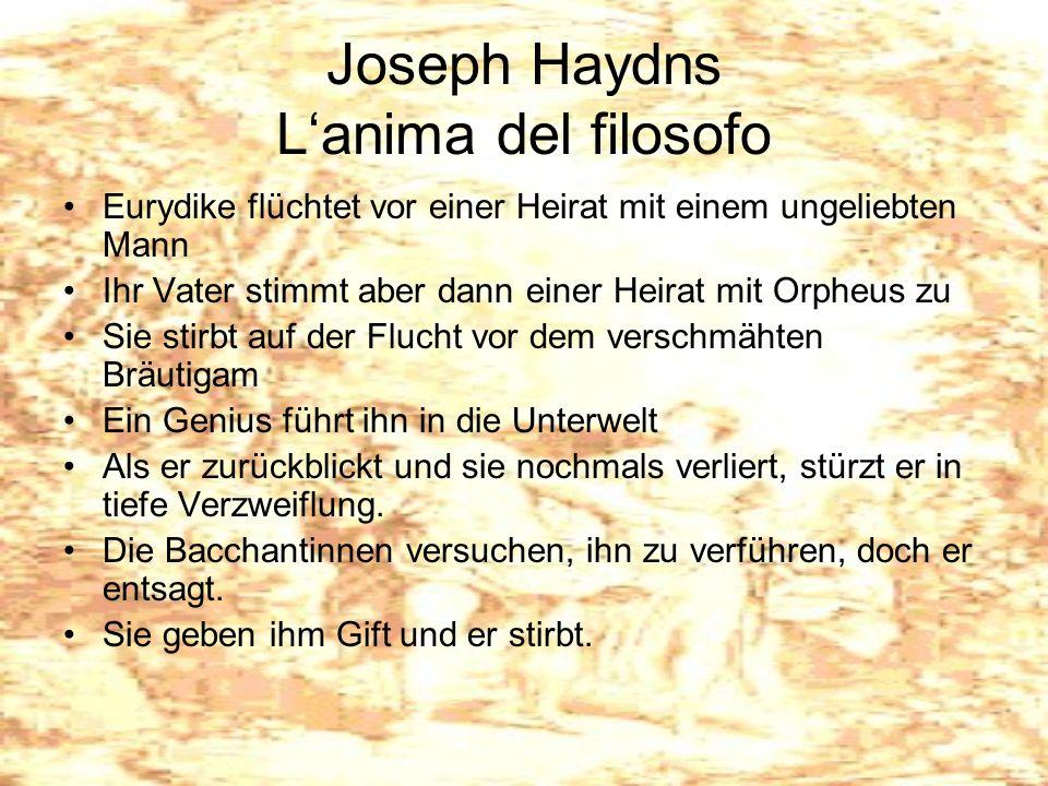 Joseph Haydns Lanima del filosofo Eurydike flüchtet vor einer Heirat mit einem ungeliebten Mann Ihr Vater stimmt aber dann einer Heirat mit Orpheus zu