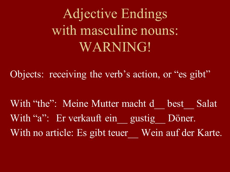 Adjective Endings with masculine nouns: WARNING.