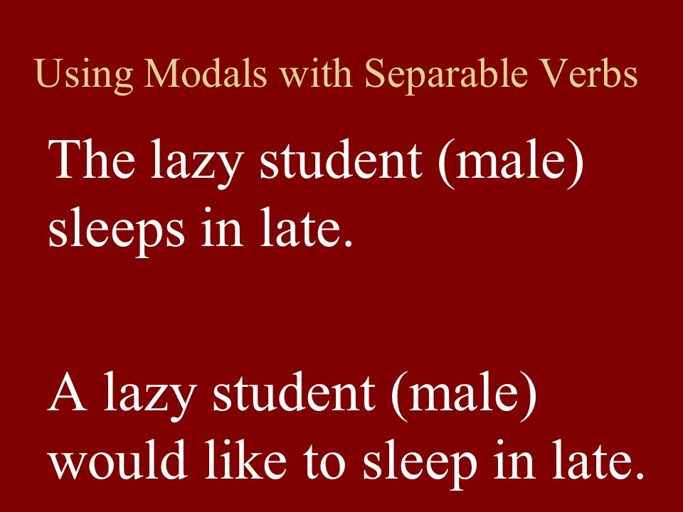 Using Modals with Separable Verbs The lazy student (male) sleeps in late.