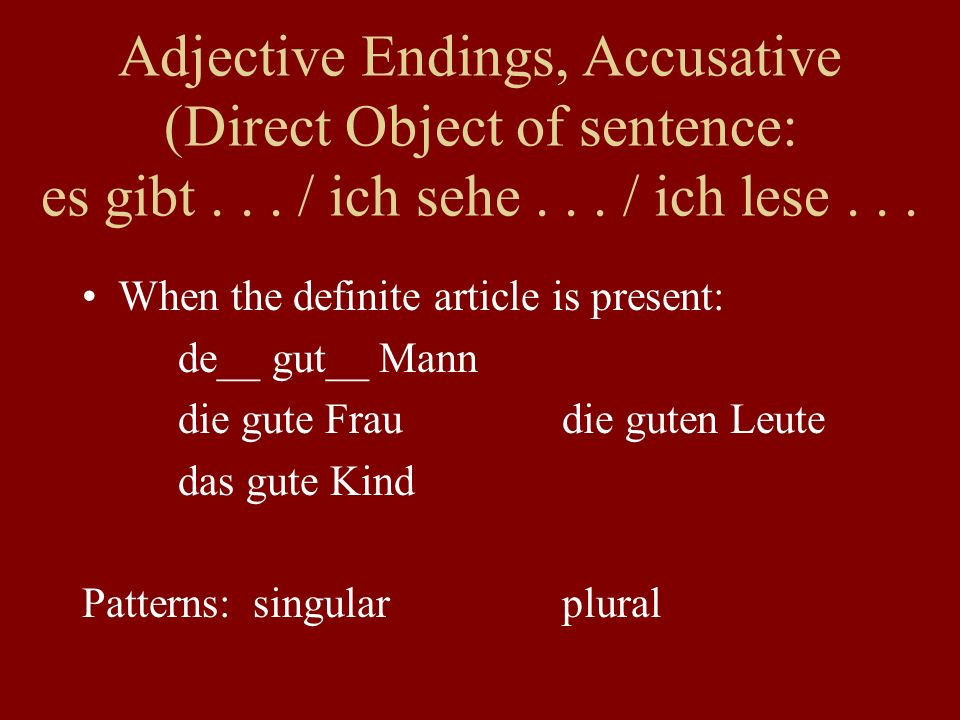 Adjective Endings, Accusative (Direct Object of sentence: es gibt... / ich sehe... / ich lese... When the definite article is present: de__ gut__ Mann