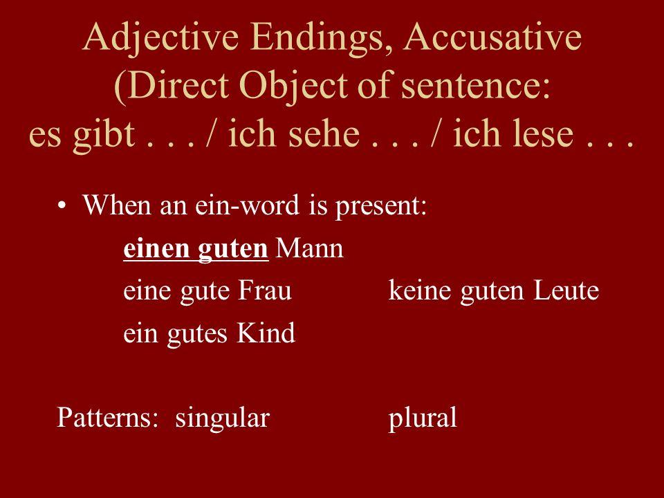 Adjective Endings, Accusative (Direct Object of sentence: es gibt... / ich sehe... / ich lese... When an ein-word is present: einen guten Mann eine gu