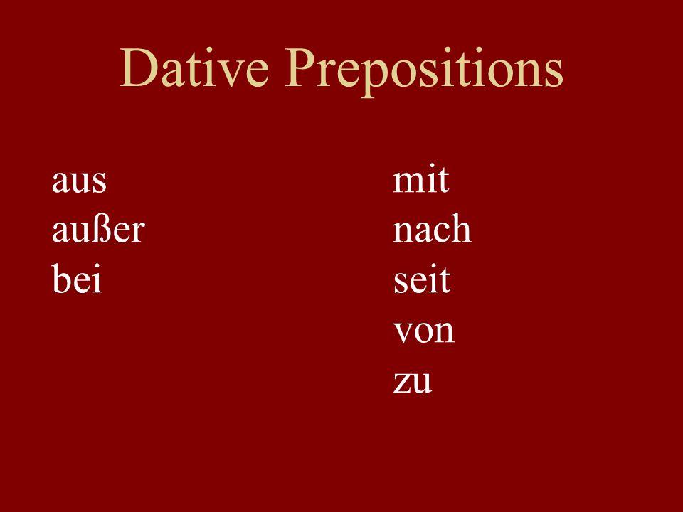 Dative Prepositions ausmit außernach beiseit von zu