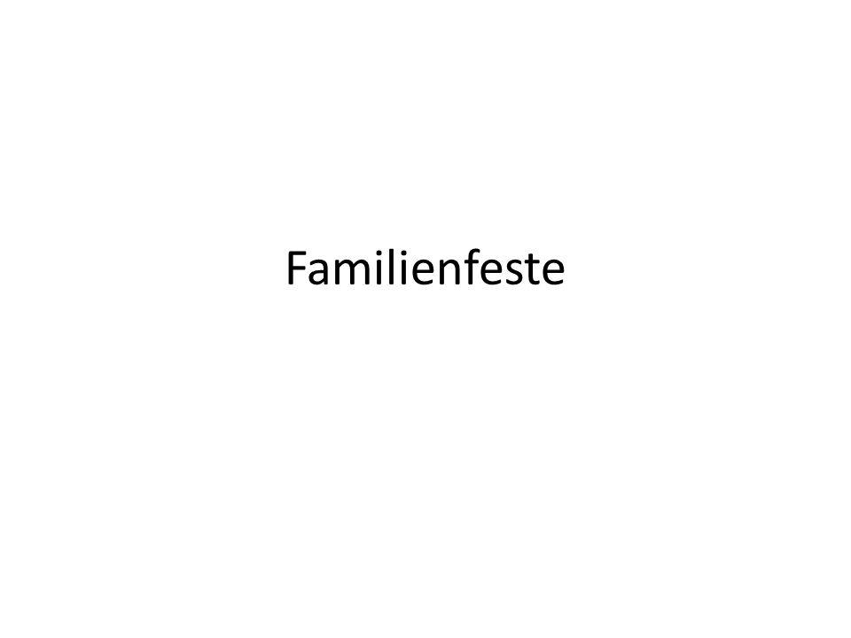 Das Fest, e/ e Feier, n s Familienfest, e e Famileinfeier, n e Geburt, en s Baby, s e Taufe, n