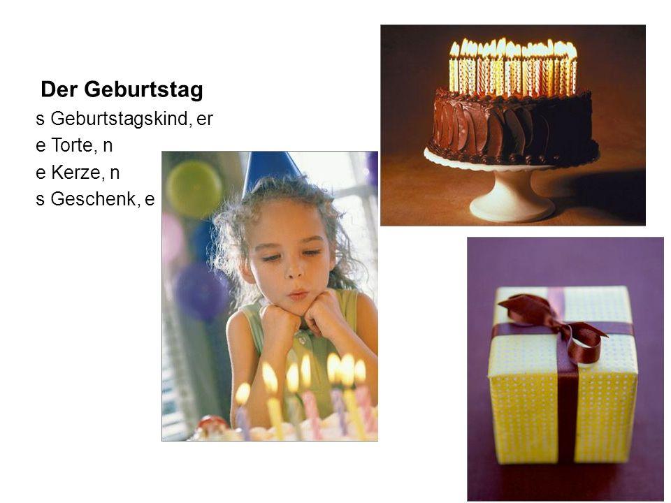 Der Geburtstag s Geburtstagskind, er e Torte, n e Kerze, n s Geschenk, e