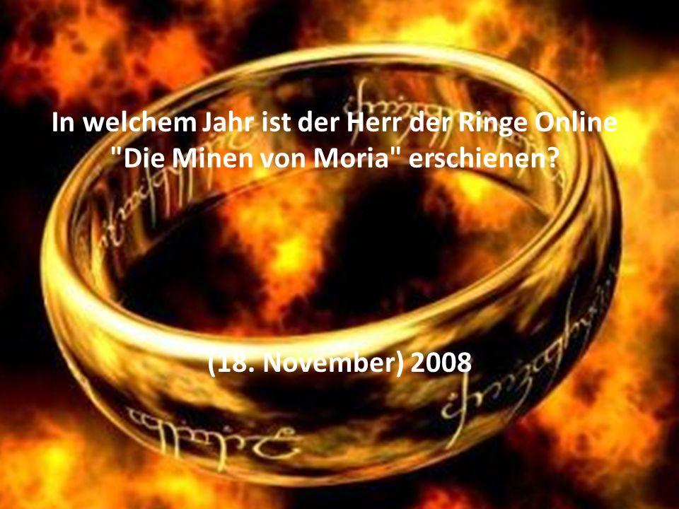In welchem Jahr ist der Herr der Ringe Online Die Minen von Moria erschienen? (18. November) 2008