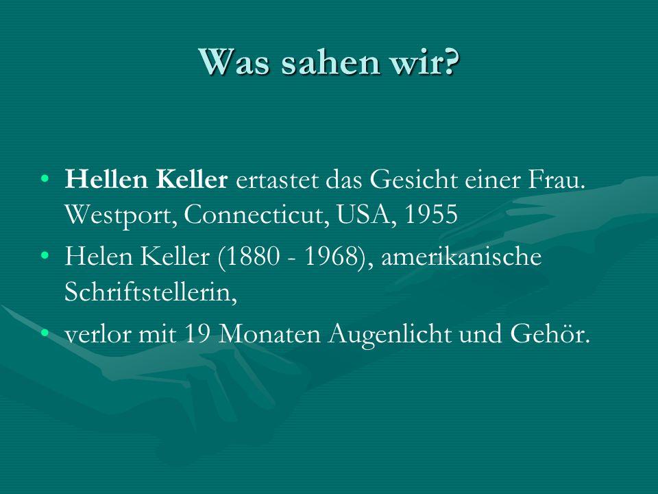 Was sahen wir? Hellen Keller ertastet das Gesicht einer Frau. Westport, Connecticut, USA, 1955 Helen Keller (1880 - 1968), amerikanische Schriftstelle