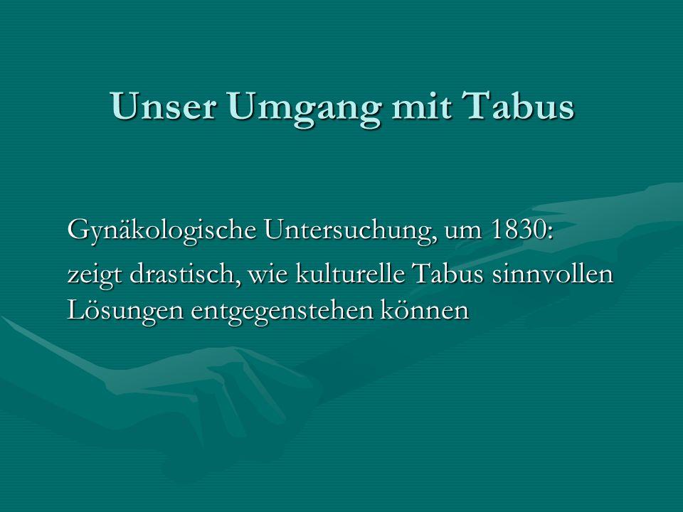 Unser Umgang mit Tabus Gynäkologische Untersuchung, um 1830: zeigt drastisch, wie kulturelle Tabus sinnvollen Lösungen entgegenstehen können