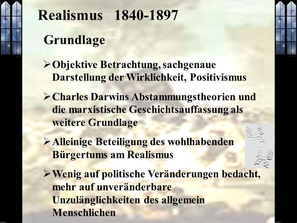 Realismus 1840-1897 Grundlage Objektive Betrachtung, sachgenaue Darstellung der Wirklichkeit, Positivismus Charles Darwins Abstammungstheorien und die