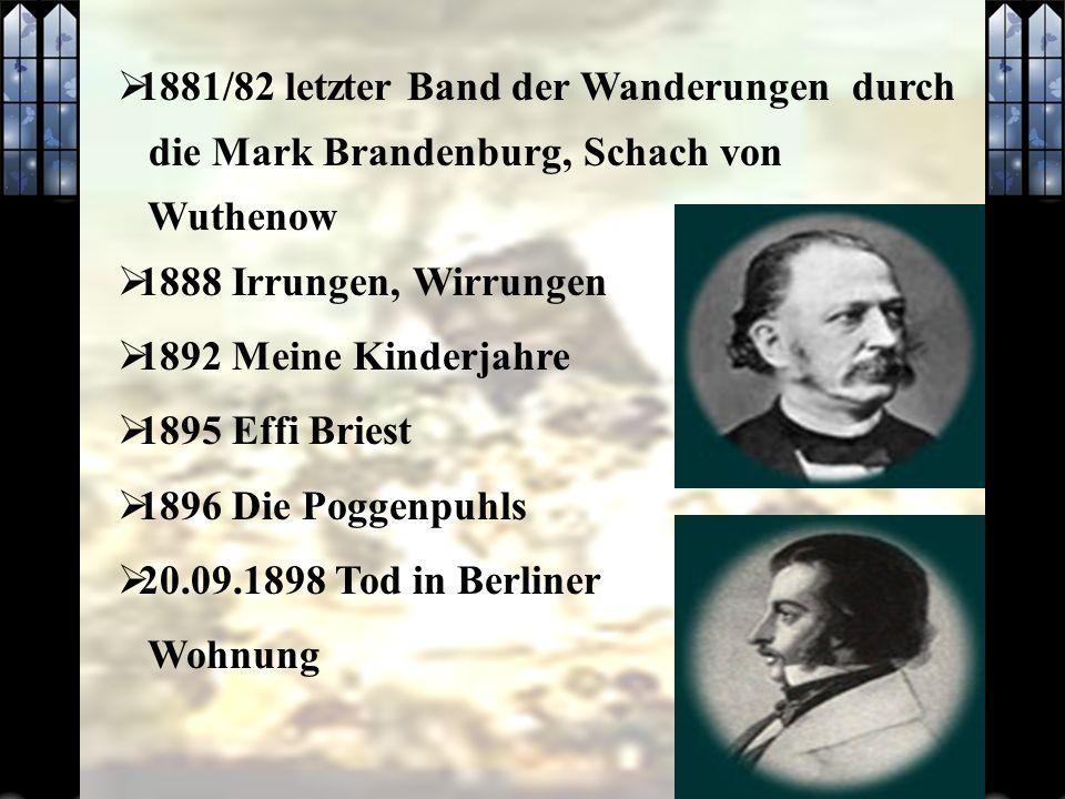 1881/82 letzter Band der Wanderungen durch die Mark Brandenburg, Schach von Wuthenow 1888 Irrungen, Wirrungen 1892 Meine Kinderjahre 1895 Effi Briest