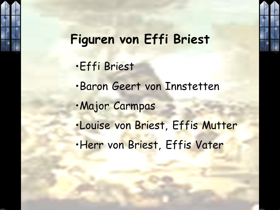 Figuren von Effi Briest Effi Briest Baron Geert von Innstetten Major Carmpas Louise von Briest, Effis Mutter Herr von Briest, Effis Vater