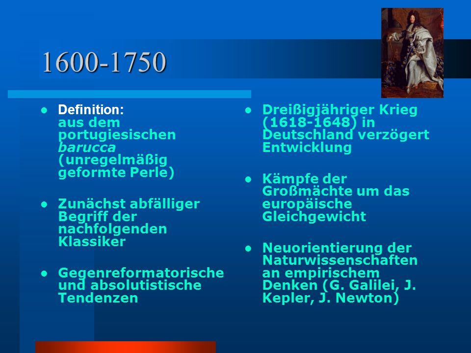 1600-1750 Definition: aus dem portugiesischen barucca (unregelmäßig geformte Perle) Zunächst abfälliger Begriff der nachfolgenden Klassiker Gegenrefor