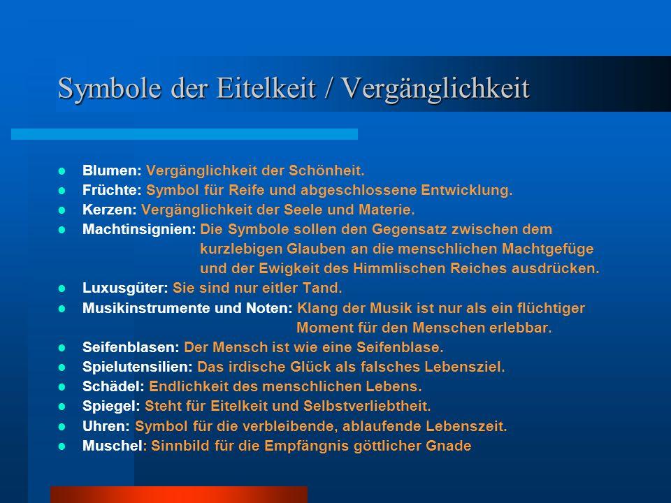 Symbole der Eitelkeit / Vergänglichkeit Blumen: Vergänglichkeit der Schönheit.