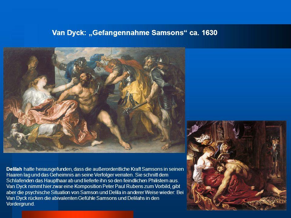 Van Dyck: Gefangennahme Samsons ca. 1630 Delilah hatte herausgefunden, dass die außerordentliche Kraft Samsons in seinen Haaren lag und das Geheimnis