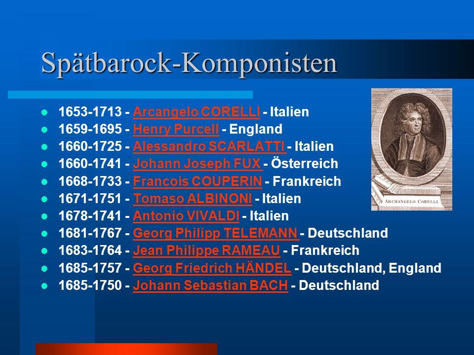 Spätbarock-Komponisten 1653-1713 - Arcangelo CORELLI - ItalienArcangelo CORELLI 1659-1695 - Henry Purcell - England 1660-1725 - Alessandro SCARLATTI -