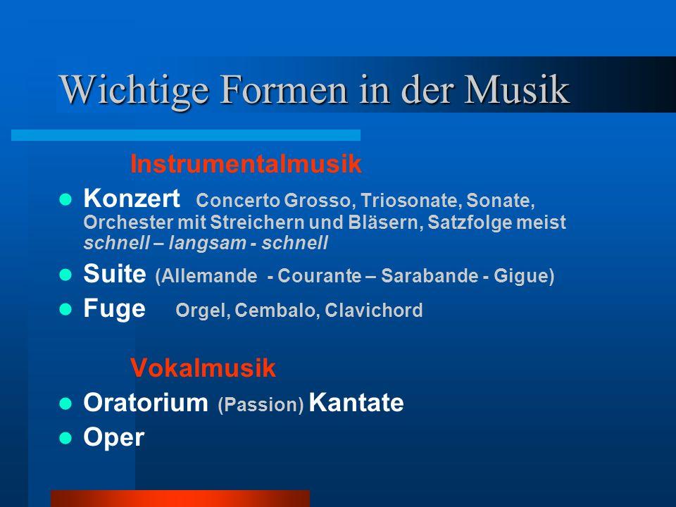Wichtige Formen in der Musik Instrumentalmusik Konzert Concerto Grosso, Triosonate, Sonate, Orchester mit Streichern und Bläsern, Satzfolge meist schn