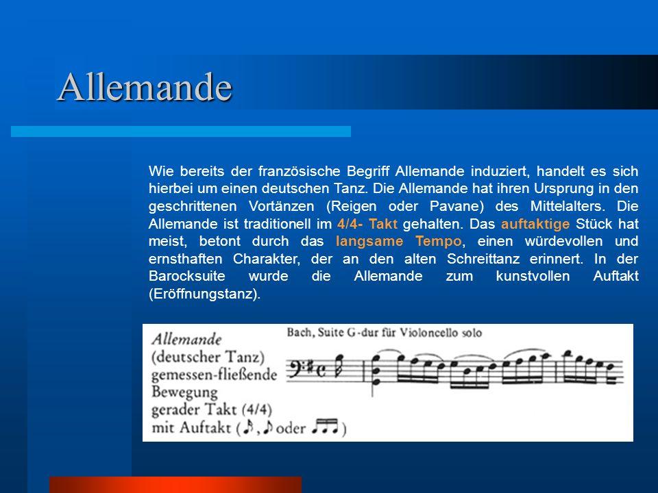 Allemande Wie bereits der französische Begriff Allemande induziert, handelt es sich hierbei um einen deutschen Tanz. Die Allemande hat ihren Ursprung