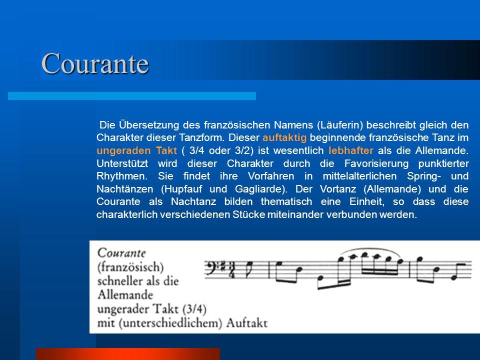 Courante Die Übersetzung des französischen Namens (Läuferin) beschreibt gleich den Charakter dieser Tanzform. Dieser auftaktig beginnende französische