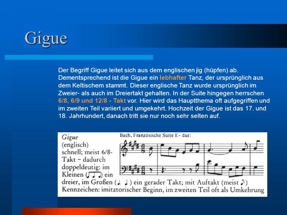Gigue Der Begriff Gigue leitet sich aus dem englischen jig (hüpfen) ab. Dementsprechend ist die Gigue ein lebhafter Tanz, der ursprünglich aus dem Kel