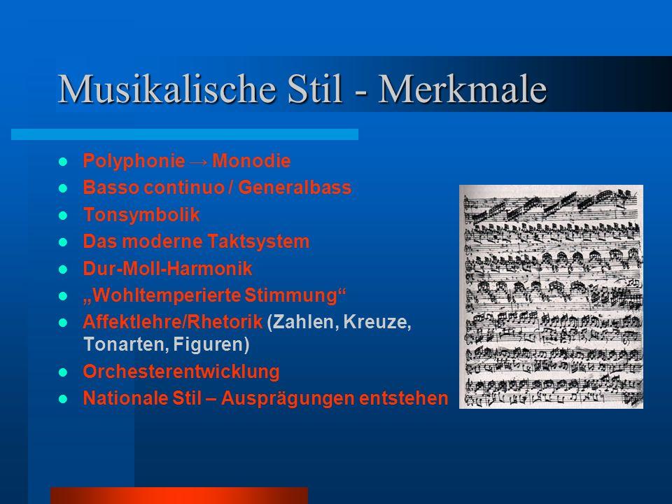 Musikalische Stil - Merkmale Polyphonie Monodie Basso continuo / Generalbass Tonsymbolik Das moderne Taktsystem Dur-Moll-Harmonik Wohltemperierte Stim
