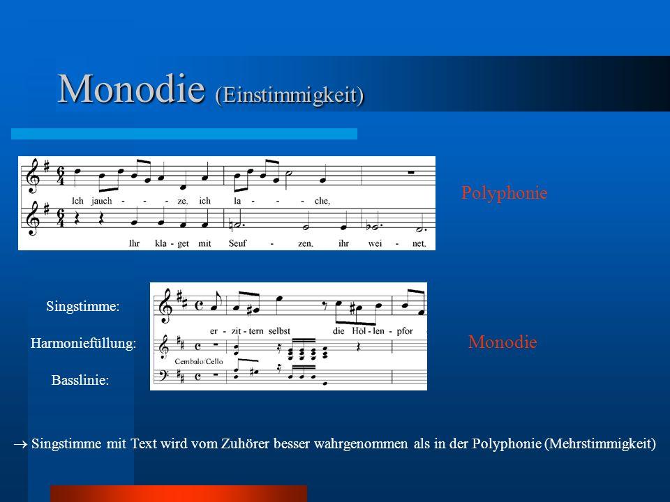 Monodie (Einstimmigkeit) Singstimme: Harmoniefüllung: Basslinie: Singstimme mit Text wird vom Zuhörer besser wahrgenommen als in der Polyphonie (Mehrstimmigkeit) Polyphonie Monodie