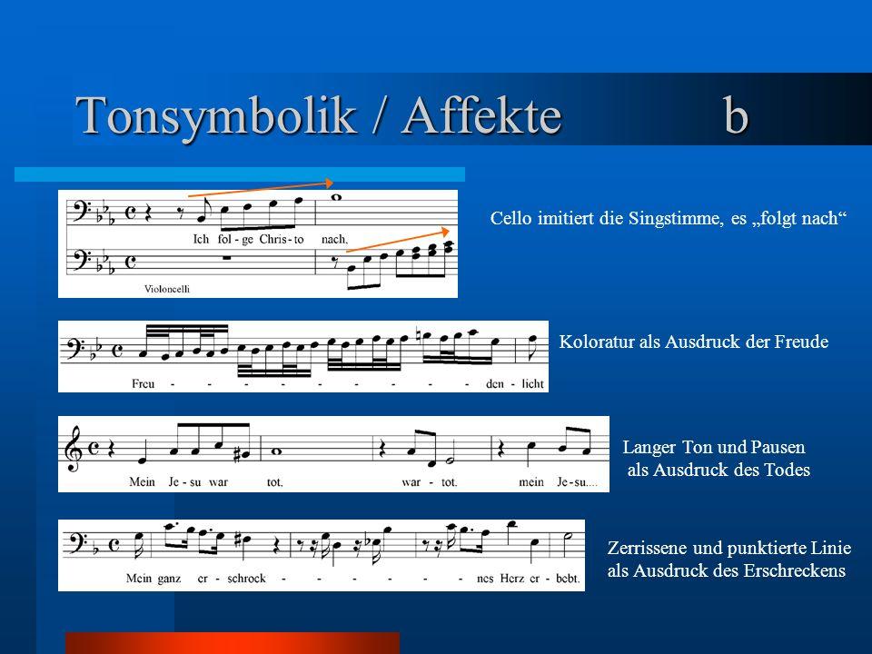 Tonsymbolik / Affekte b Cello imitiert die Singstimme, es folgt nach Koloratur als Ausdruck der Freude Langer Ton und Pausen als Ausdruck des Todes Zerrissene und punktierte Linie als Ausdruck des Erschreckens