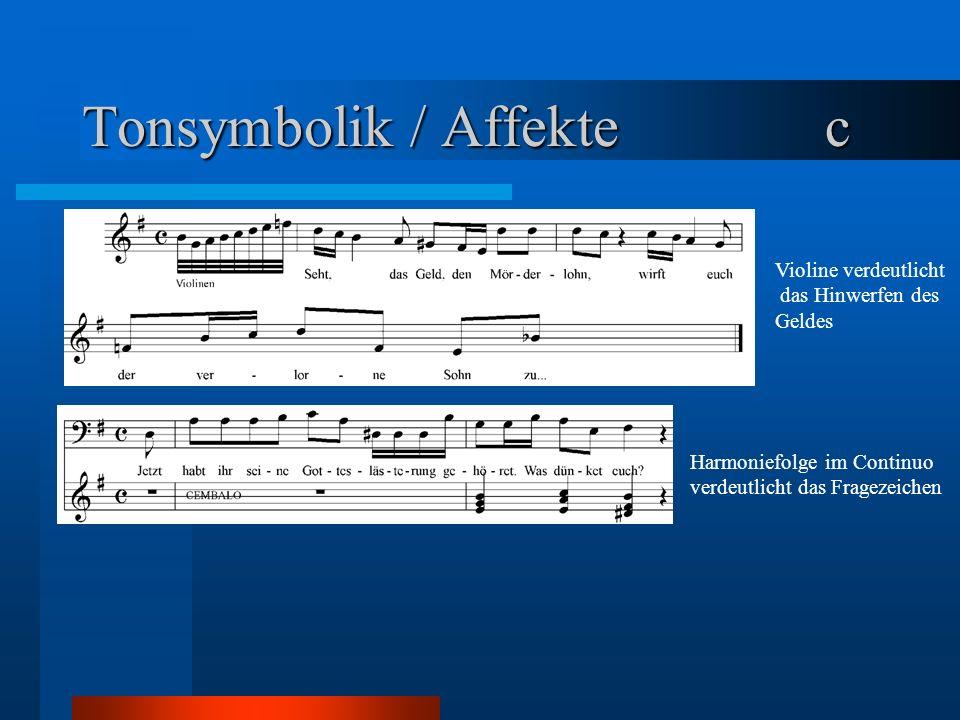 Tonsymbolik / Affekte c Violine verdeutlicht das Hinwerfen des Geldes Harmoniefolge im Continuo verdeutlicht das Fragezeichen