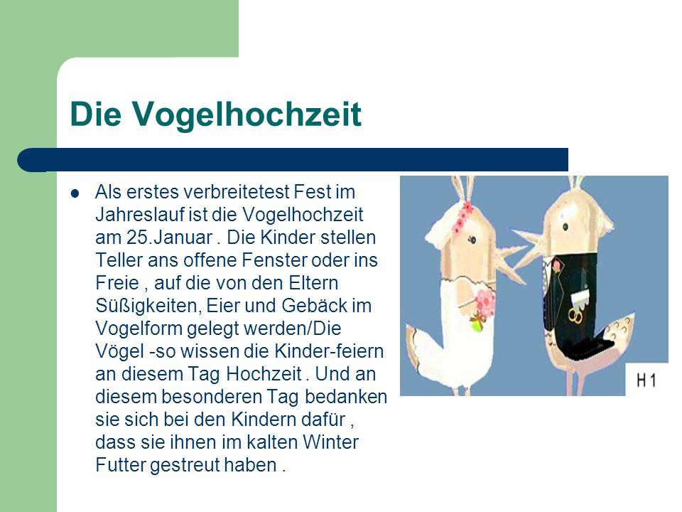Die Vogelhochzeit Als erstes verbreitetest Fest im Jahreslauf ist die Vogelhochzeit am 25.Januar.