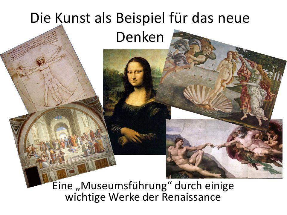 Eine Museumsführung durch einige wichtige Werke der Renaissance Die Kunst als Beispiel für das neue Denken