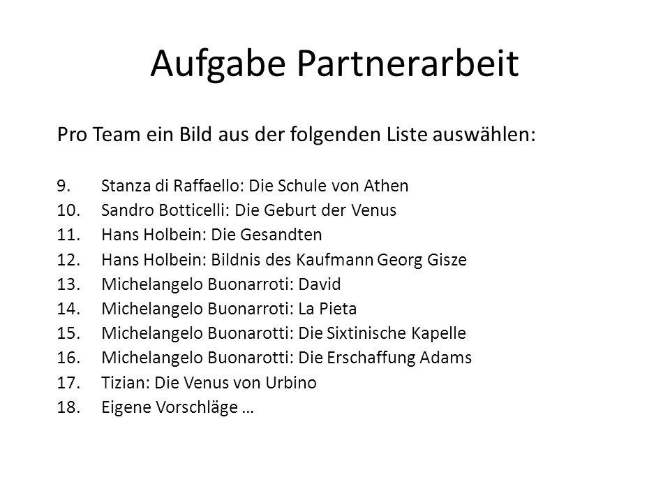 Aufgabe Partnerarbeit Pro Team ein Bild aus der folgenden Liste auswählen: 9.Stanza di Raffaello: Die Schule von Athen 10.Sandro Botticelli: Die Gebur