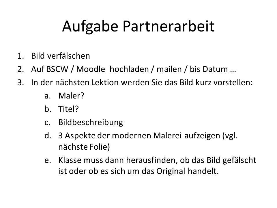 Aufgabe Partnerarbeit 1.Bild verfälschen 2.Auf BSCW / Moodle hochladen / mailen / bis Datum … 3.In der nächsten Lektion werden Sie das Bild kurz vorst