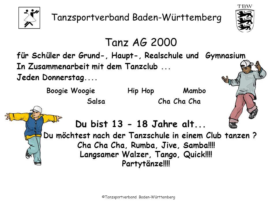 Tanzsportverband Baden-Württemberg ©Tanzsportverband Baden-Württemberg Tanz AG 2000 für Schüler der Grund-, Haupt-, Realschule und Gymnasium In Zusammenarbeit mit dem Tanzclub...