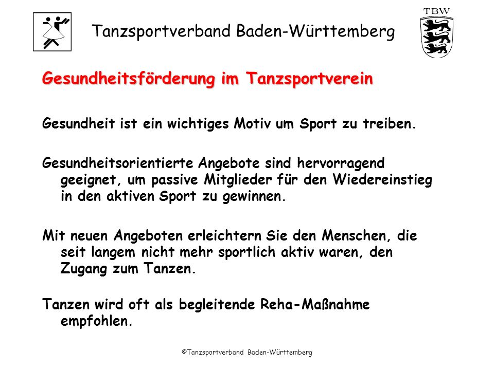 Tanzsportverband Baden-Württemberg ©Tanzsportverband Baden-Württemberg Gesundheitsförderung im Tanzsportverein Gesundheit ist ein wichtiges Motiv um Sport zu treiben.