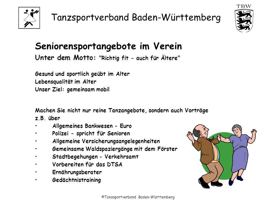 Tanzsportverband Baden-Württemberg ©Tanzsportverband Baden-Württemberg Seniorensportangebote im Verein Unter dem Motto: Richtig fit - auch für Ältere Gesund und sportlich geübt im Alter Lebensqualität im Alter Unser Ziel: gemeinsam mobil Machen Sie nicht nur reine Tanzangebote, sondern auch Vorträge z.B.