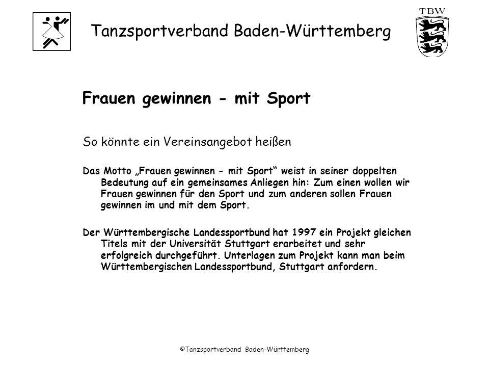Tanzsportverband Baden-Württemberg ©Tanzsportverband Baden-Württemberg Frauen gewinnen - mit Sport So könnte ein Vereinsangebot heißen Das Motto Frauen gewinnen - mit Sport weist in seiner doppelten Bedeutung auf ein gemeinsames Anliegen hin: Zum einen wollen wir Frauen gewinnen für den Sport und zum anderen sollen Frauen gewinnen im und mit dem Sport.