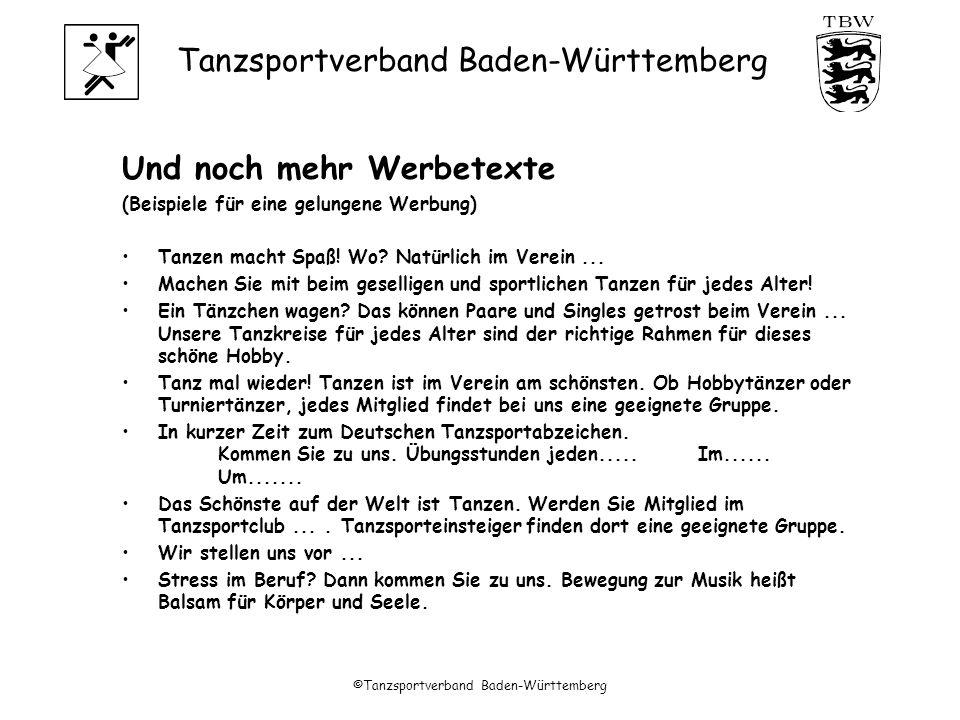 Tanzsportverband Baden-Württemberg ©Tanzsportverband Baden-Württemberg Und noch mehr Werbetexte (Beispiele für eine gelungene Werbung) Tanzen macht Spaß.