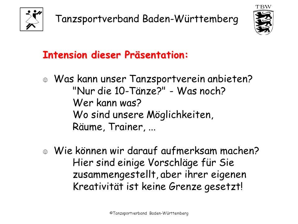 Tanzsportverband Baden-Württemberg ©Tanzsportverband Baden-Württemberg Intension dieser Präsentation: Was kann unser Tanzsportverein anbieten.