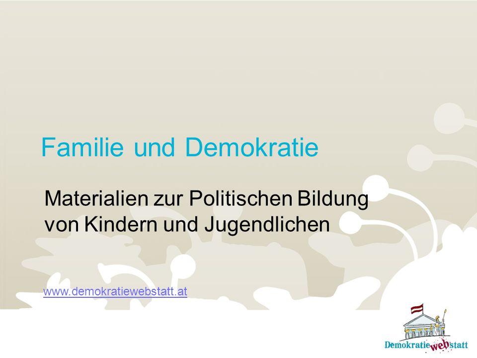 Familie und Demokratie Materialien zur Politischen Bildung von Kindern und Jugendlichen www.demokratiewebstatt.at