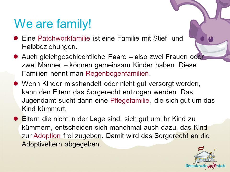 We are family! Eine Patchworkfamilie ist eine Familie mit Stief- und Halbbeziehungen. Auch gleichgeschlechtliche Paare – also zwei Frauen oder zwei Mä