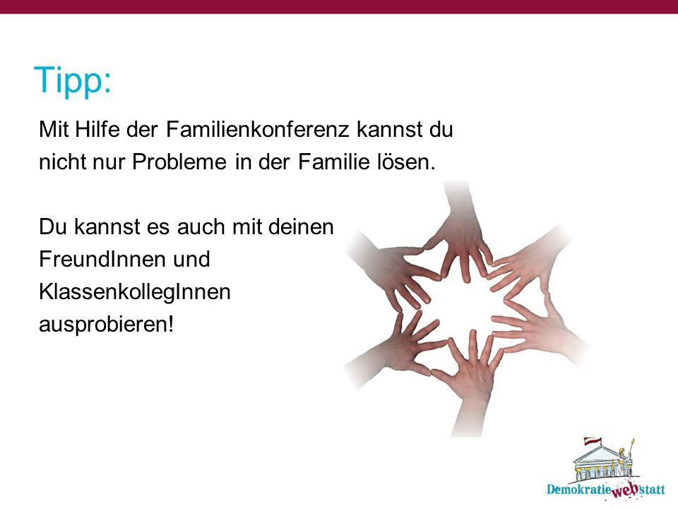 Tipp: Mit Hilfe der Familienkonferenz kannst du nicht nur Probleme in der Familie lösen. Du kannst es auch mit deinen FreundInnen und KlassenkollegInn