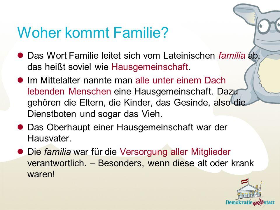 Woher kommt Familie? Das Wort Familie leitet sich vom Lateinischen familia ab, das heißt soviel wie Hausgemeinschaft. Im Mittelalter nannte man alle u