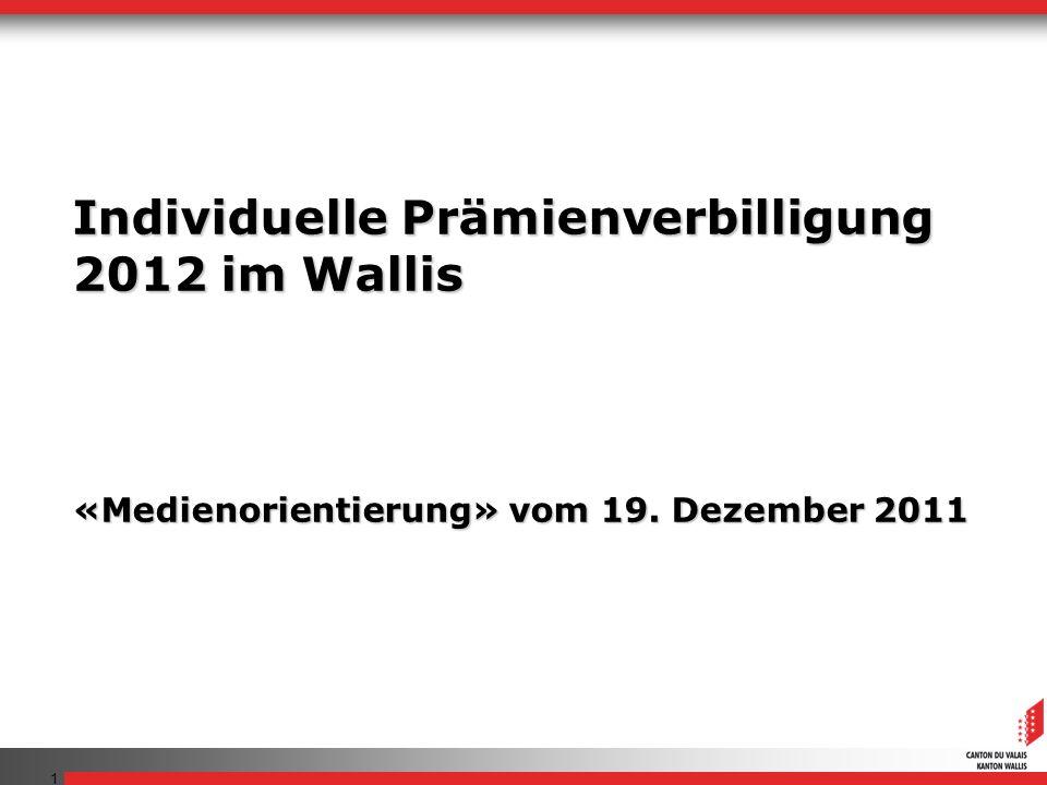 1 Individuelle Prämienverbilligung 2012 im Wallis «Medienorientierung» vom 19. Dezember 2011