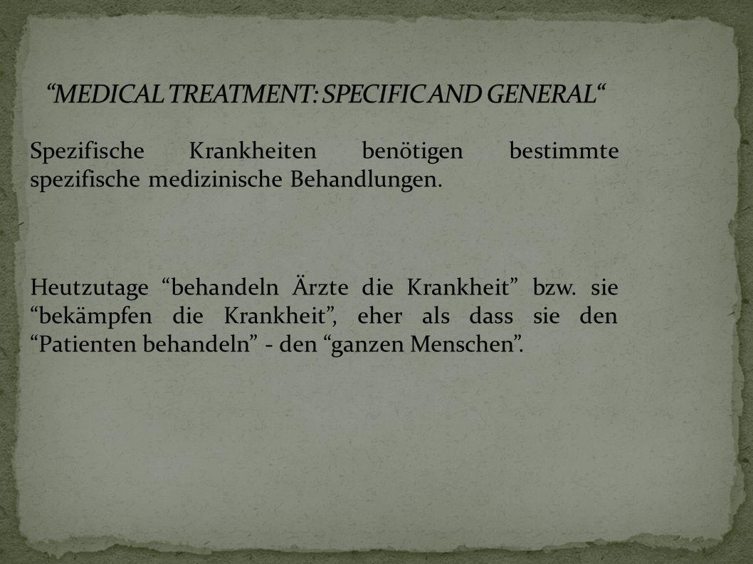 Spezifische Krankheiten benötigen bestimmte spezifische medizinische Behandlungen.