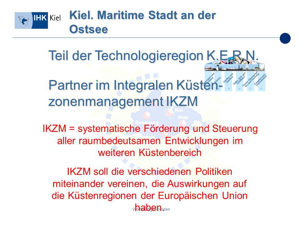 Wolf-Rüdiger Janzen Kiel. Maritime Stadt an der Ostsee Teil der Technologieregion K.E.R.N. Partner im Integralen Küsten- zonenmanagement IKZM IKZM = s