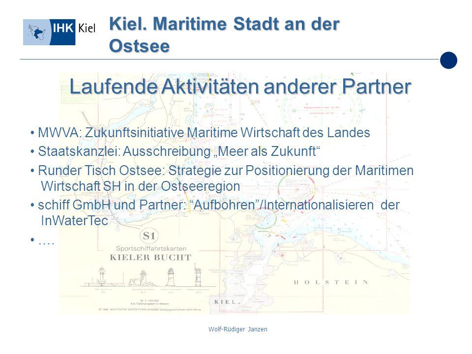 Wolf-Rüdiger Janzen Kiel. Maritime Stadt an der Ostsee Laufende Aktivitäten anderer Partner MWVA: Zukunftsinitiative Maritime Wirtschaft des Landes St