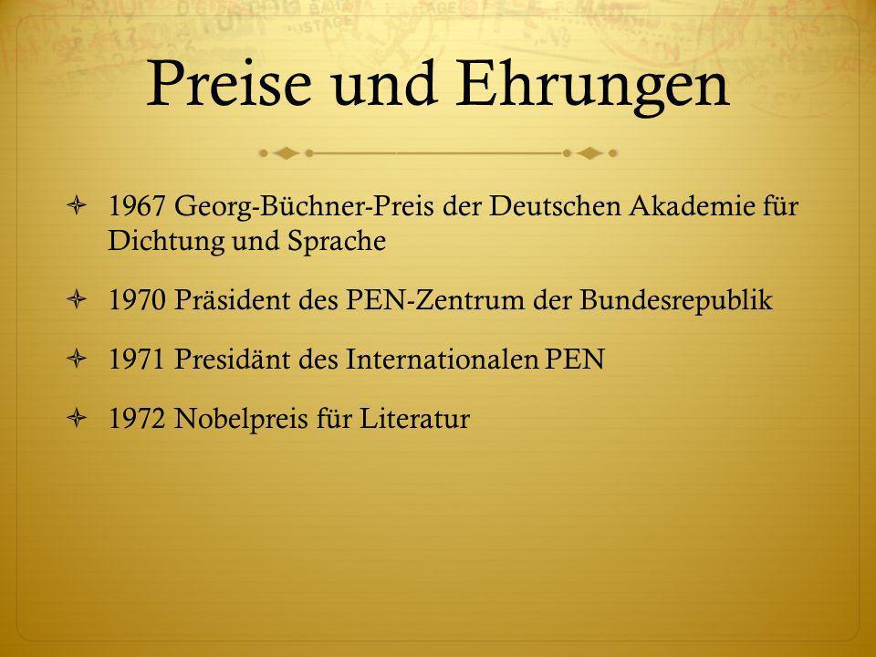 Preise und Ehrungen 1967 Georg-Büchner-Preis der Deutschen Akademie für Dichtung und Sprache 1970 Präsident des PEN-Zentrum der Bundesrepublik 1971 Presidänt des Internationalen PEN 1972 Nobelpreis für Literatur