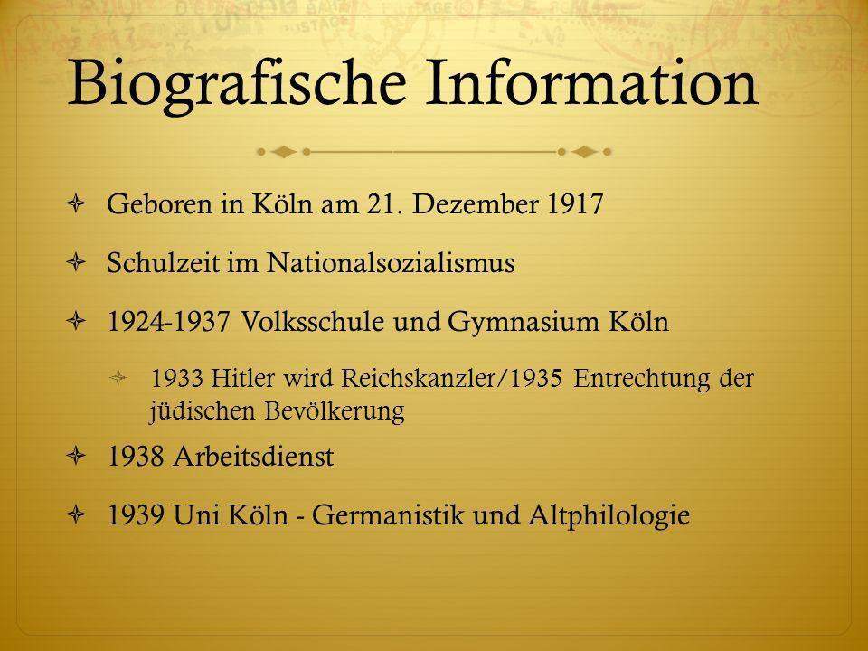 Biografische Information Geboren in Köln am 21. Dezember 1917 Schulzeit im Nationalsozialismus 1924-1937 Volksschule und Gymnasium Köln 1933 Hitler wi