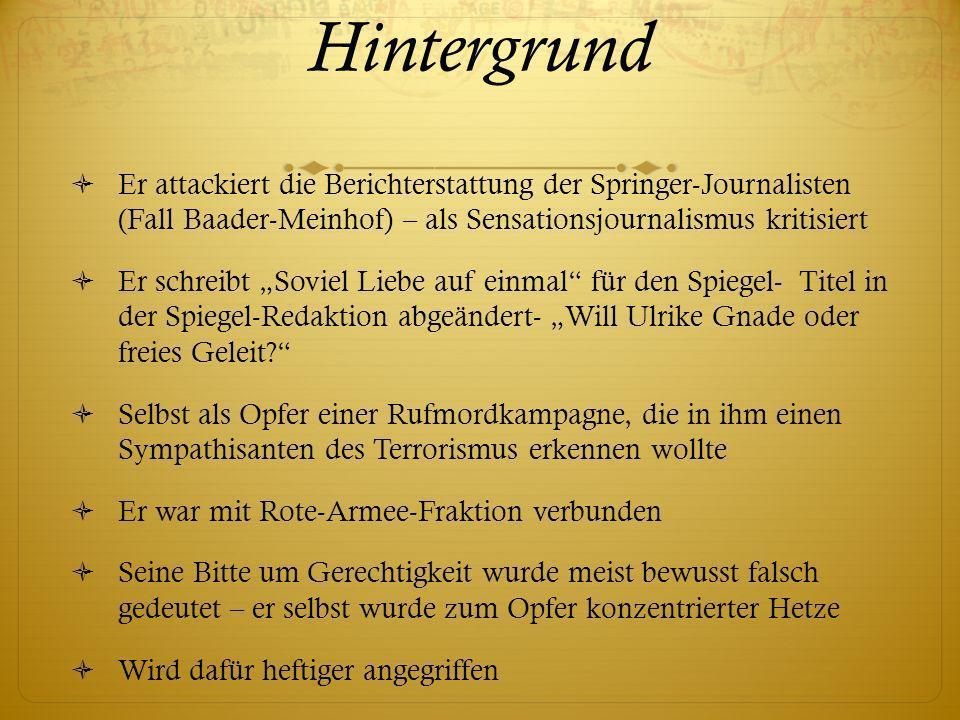 Hintergrund Er attackiert die Berichterstattung der Springer-Journalisten (Fall Baader-Meinhof) – als Sensationsjournalismus kritisiert Er schreibt So