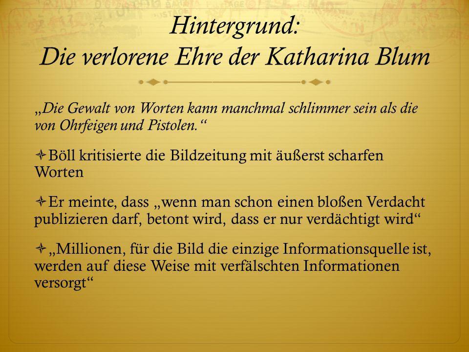 Hintergrund: Die verlorene Ehre der Katharina Blum Die Gewalt von Worten kann manchmal schlimmer sein als die von Ohrfeigen und Pistolen. Böll kritisi